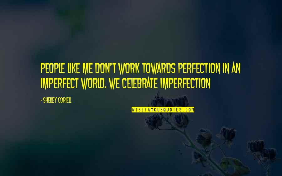 Coriell Quotes By Shelley Coriell: People like me don't work towards perfection in