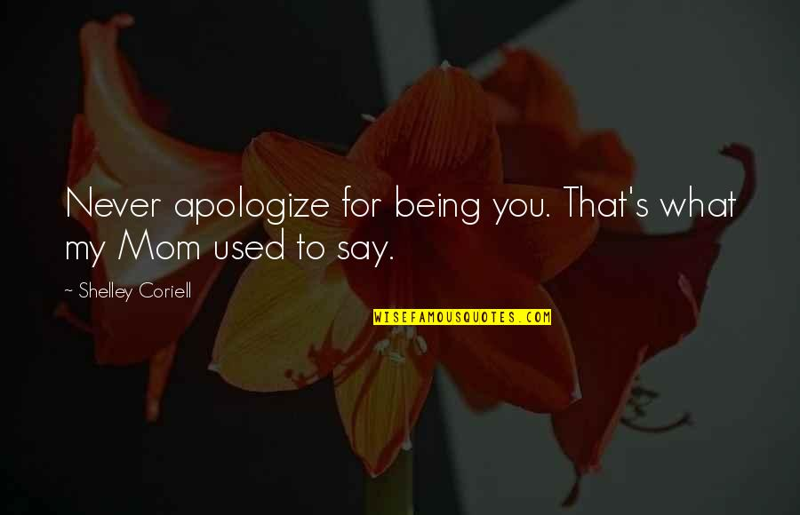 Coriell Quotes By Shelley Coriell: Never apologize for being you. That's what my