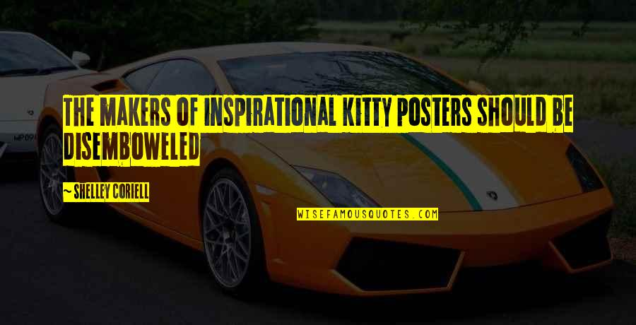 Coriell Quotes By Shelley Coriell: The makers of inspirational kitty posters should be