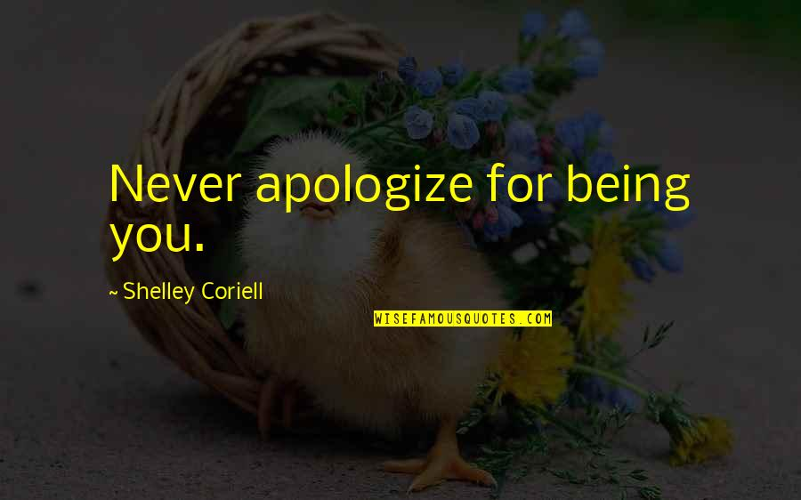 Coriell Quotes By Shelley Coriell: Never apologize for being you.