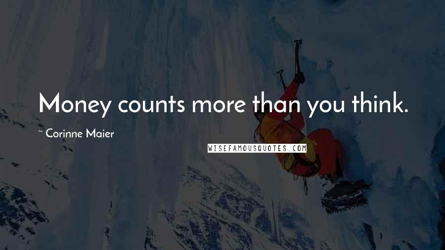 Corinne Maier quotes: Money counts more than you think.