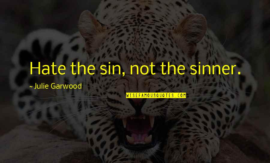 Corinthians Evil Quotes By Julie Garwood: Hate the sin, not the sinner.