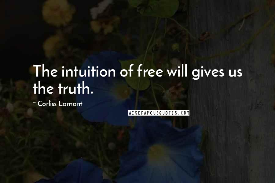 Corliss Lamont quotes: The intuition of free will gives us the truth.