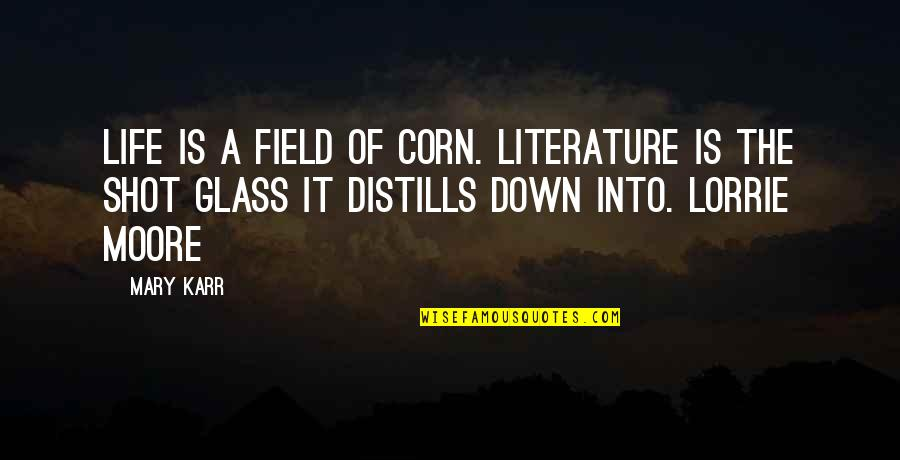 Corn Field Quotes By Mary Karr: Life is a field of corn. Literature is