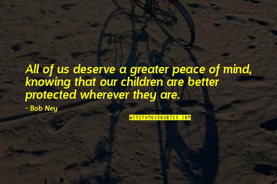 Corn Maize Quotes By Bob Ney: All of us deserve a greater peace of