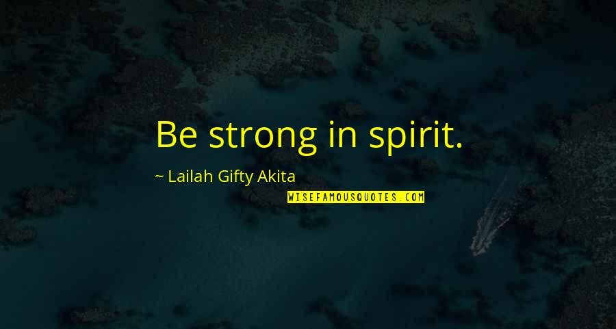 Corn Maize Quotes By Lailah Gifty Akita: Be strong in spirit.