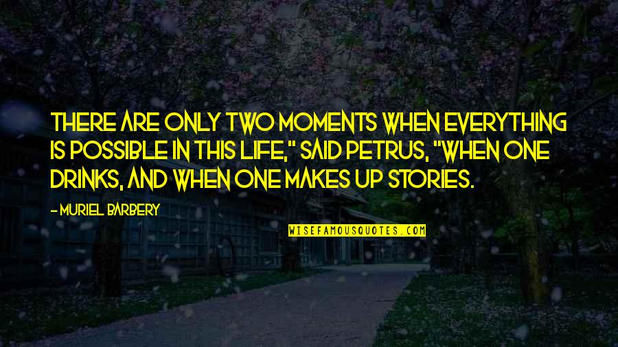 Corn Maize Quotes By Muriel Barbery: There are only two moments when everything is