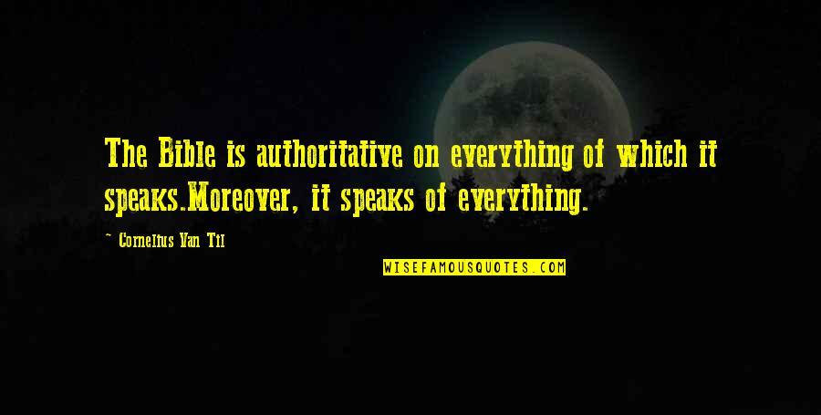 Cornelius Van Til Quotes By Cornelius Van Til: The Bible is authoritative on everything of which