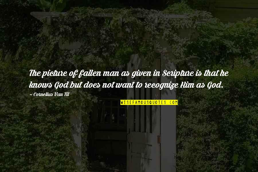 Cornelius Van Til Quotes By Cornelius Van Til: The picture of fallen man as given in
