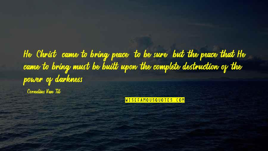 Cornelius Van Til Quotes By Cornelius Van Til: He [Christ] came to bring peace, to be
