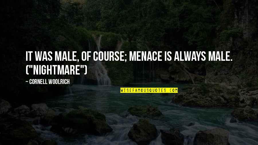 Cornell Woolrich Quotes By Cornell Woolrich: It was male, of course; menace is always