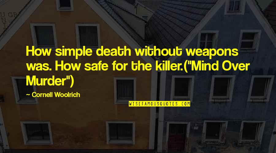 Cornell Woolrich Quotes By Cornell Woolrich: How simple death without weapons was. How safe