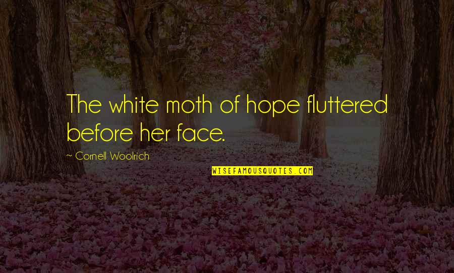 Cornell Woolrich Quotes By Cornell Woolrich: The white moth of hope fluttered before her