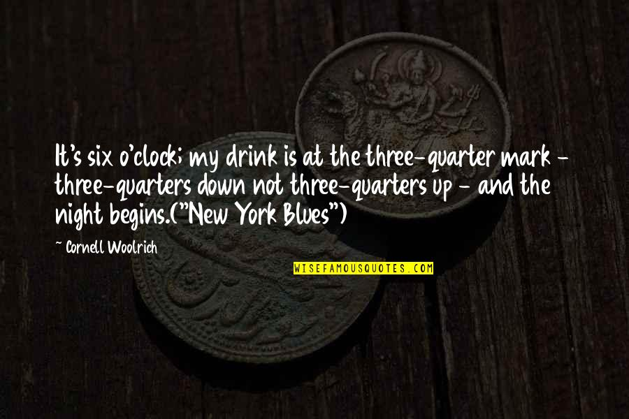 Cornell Woolrich Quotes By Cornell Woolrich: It's six o'clock; my drink is at the