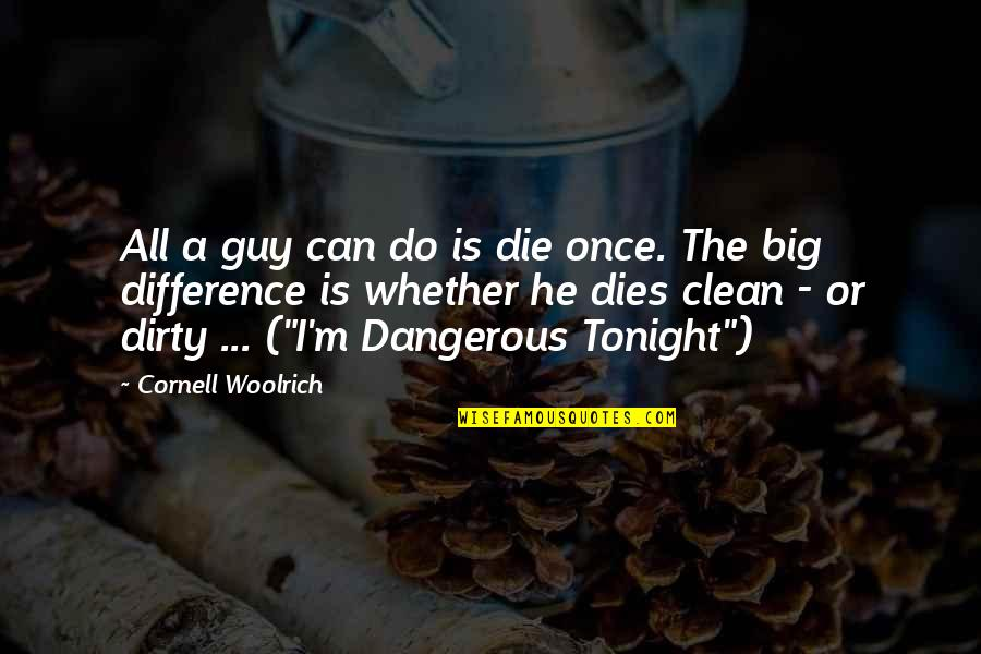 Cornell Woolrich Quotes By Cornell Woolrich: All a guy can do is die once.