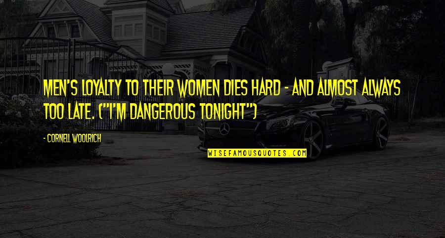 Cornell Woolrich Quotes By Cornell Woolrich: Men's loyalty to their women dies hard -