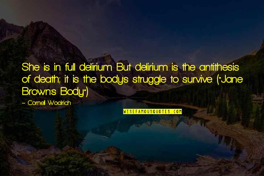 Cornell Woolrich Quotes By Cornell Woolrich: She is in full delirium. But delirium is
