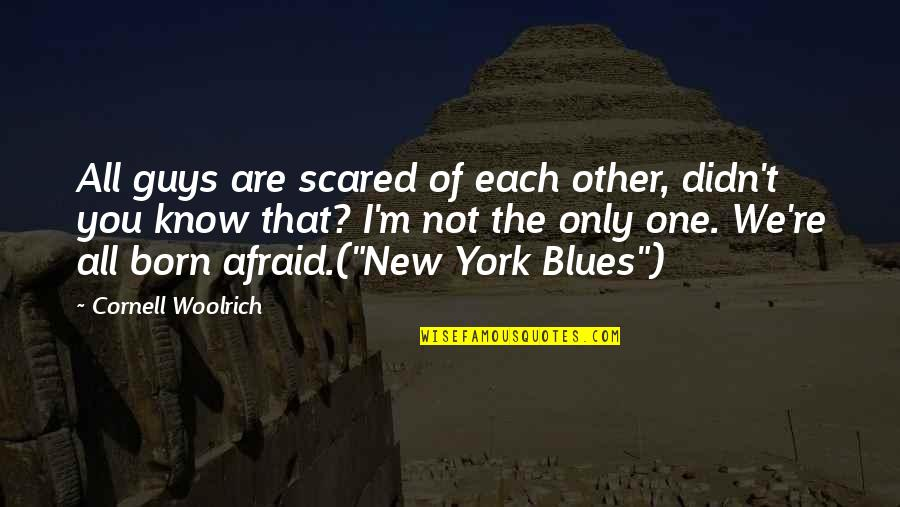 Cornell Woolrich Quotes By Cornell Woolrich: All guys are scared of each other, didn't
