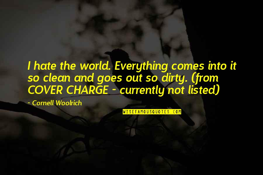 Cornell Woolrich Quotes By Cornell Woolrich: I hate the world. Everything comes into it