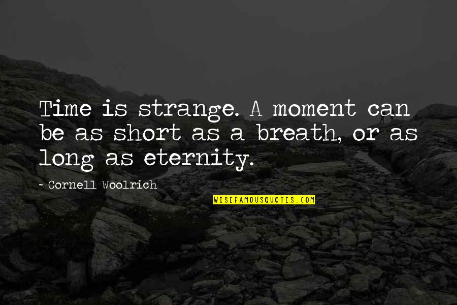 Cornell Woolrich Quotes By Cornell Woolrich: Time is strange. A moment can be as