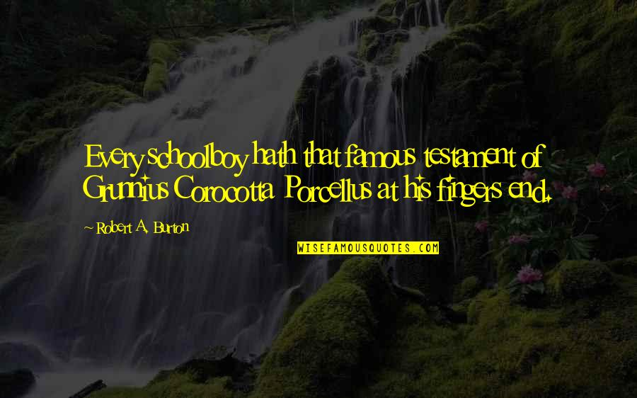 Corocotta Quotes By Robert A. Burton: Every schoolboy hath that famous testament of Grunnius