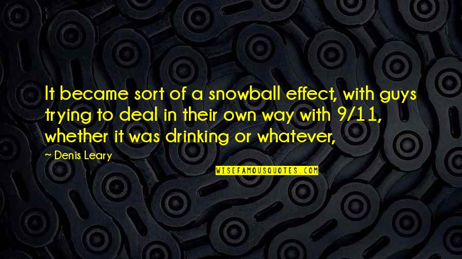 Coronation Night Quotes By Denis Leary: It became sort of a snowball effect, with