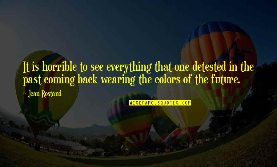 Coronation Night Quotes By Jean Rostand: It is horrible to see everything that one