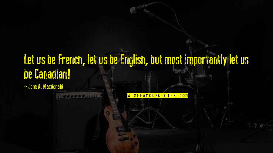 Coronation Night Quotes By John A. Macdonald: Let us be French, let us be English,
