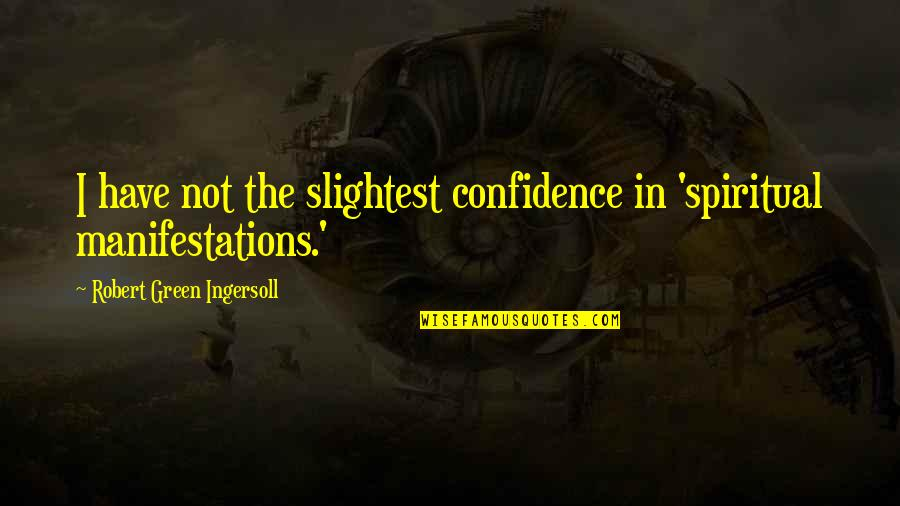 Coronation Night Quotes By Robert Green Ingersoll: I have not the slightest confidence in 'spiritual