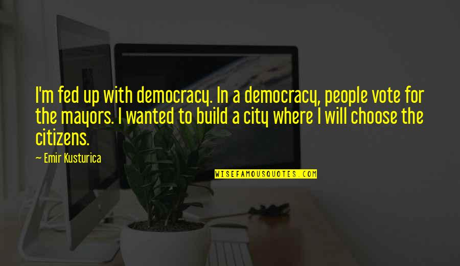 Corporate Finance Quotes By Emir Kusturica: I'm fed up with democracy. In a democracy,