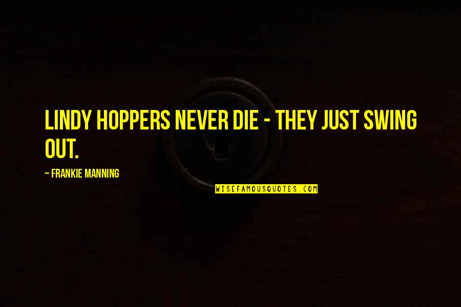 Corporate Finance Quotes By Frankie Manning: Lindy Hoppers never die - they just swing
