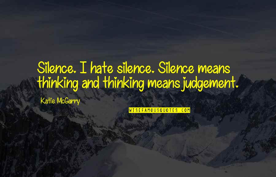 Corporate Finance Quotes By Katie McGarry: Silence. I hate silence. Silence means thinking and