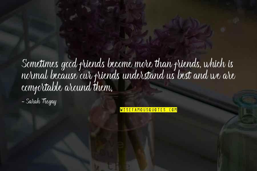 Corporate Finance Quotes By Sarah Tregay: Sometimes good friends become more than friends, which