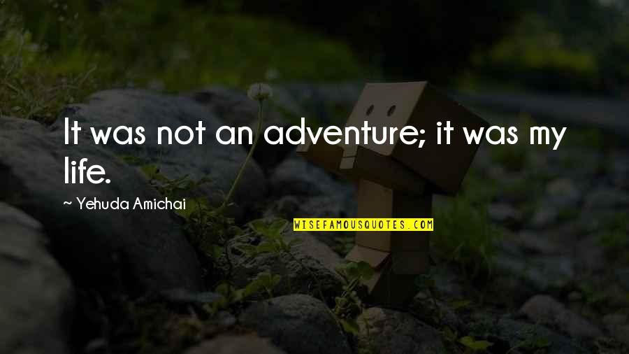 Corporate Prayer Quotes By Yehuda Amichai: It was not an adventure; it was my
