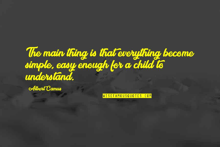 Corporate Training Quotes By Albert Camus: The main thing is that everything become simple,