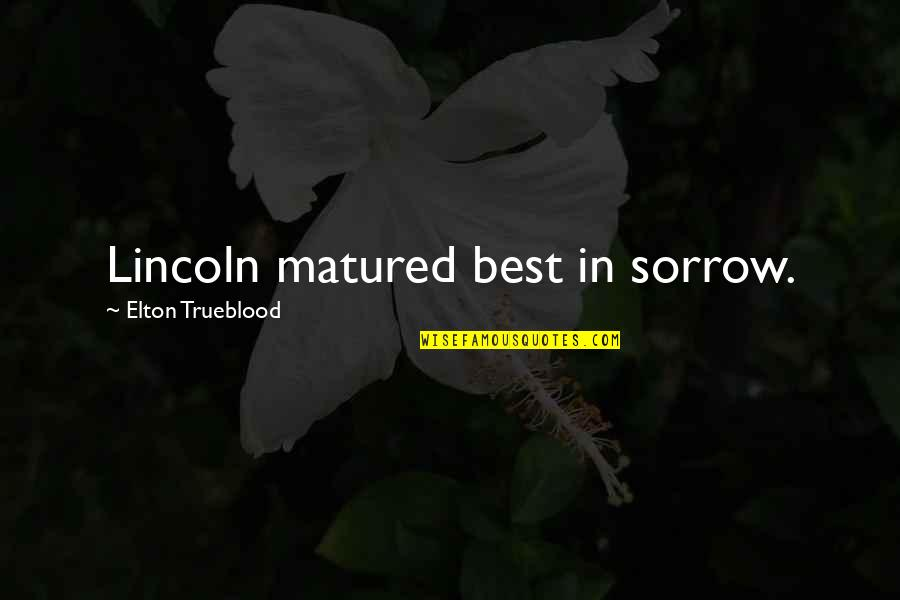 Corporate Training Quotes By Elton Trueblood: Lincoln matured best in sorrow.