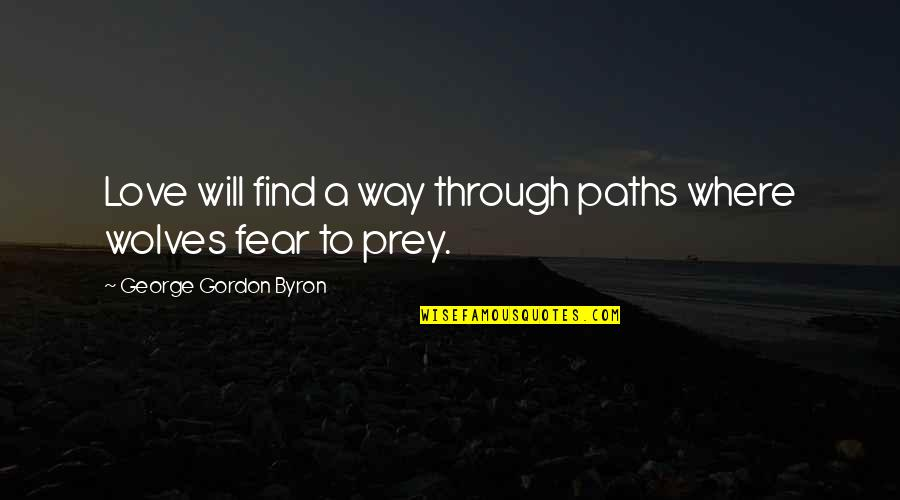 Corporate Training Quotes By George Gordon Byron: Love will find a way through paths where