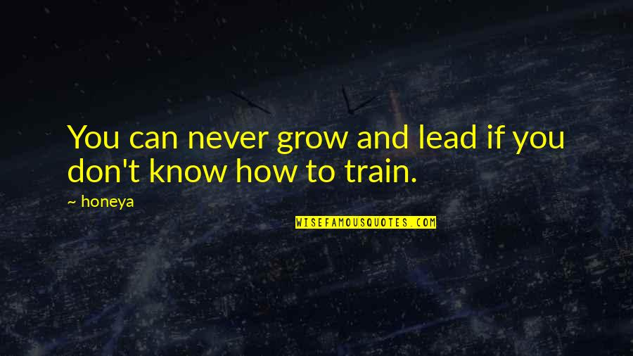 Corporate Training Quotes By Honeya: You can never grow and lead if you