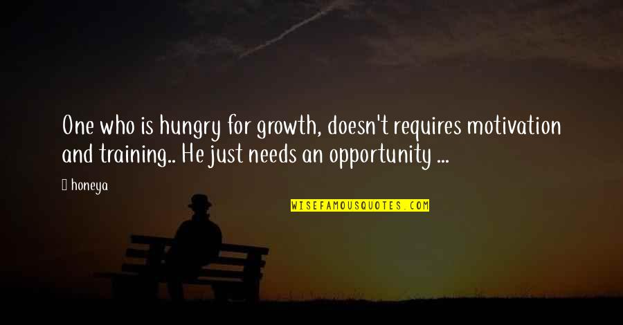 Corporate Training Quotes By Honeya: One who is hungry for growth, doesn't requires