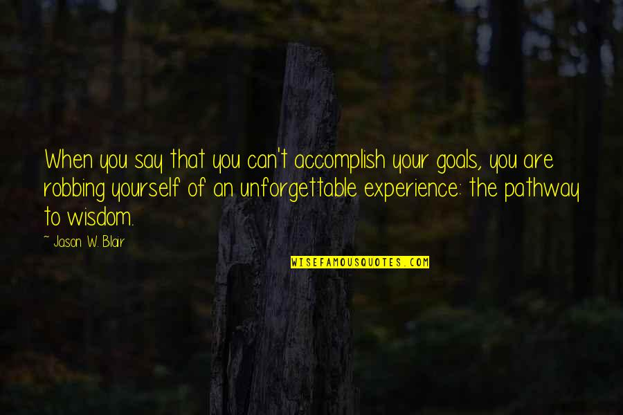 Corporate Training Quotes By Jason W. Blair: When you say that you can't accomplish your