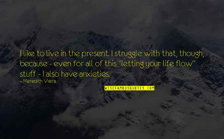 Corporate Training Quotes By Meredith Vieira: I like to live in the present. I