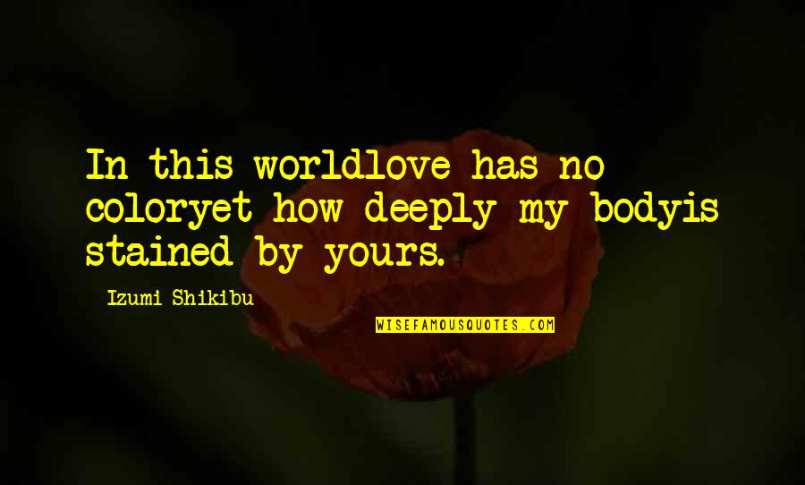 Corporeally Quotes By Izumi Shikibu: In this worldlove has no coloryet how deeply