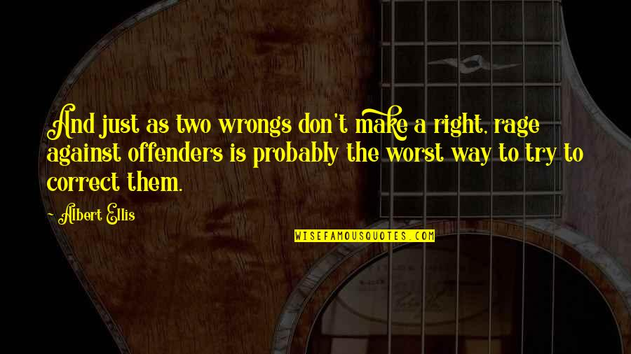 Correct Quotes By Albert Ellis: And just as two wrongs don't make a