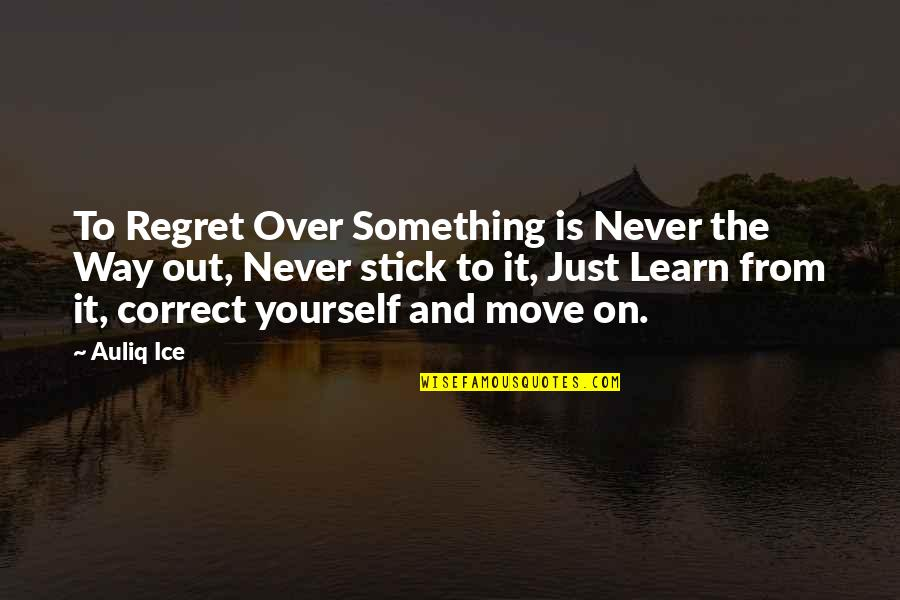 Correct Quotes By Auliq Ice: To Regret Over Something is Never the Way
