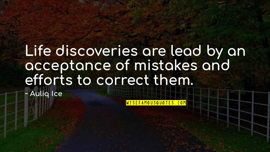 Correct Quotes By Auliq Ice: Life discoveries are lead by an acceptance of