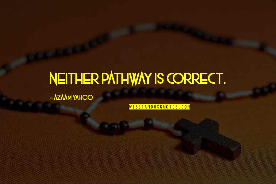 Correct Quotes By Azaam Yahoo: Neither pathway is correct.