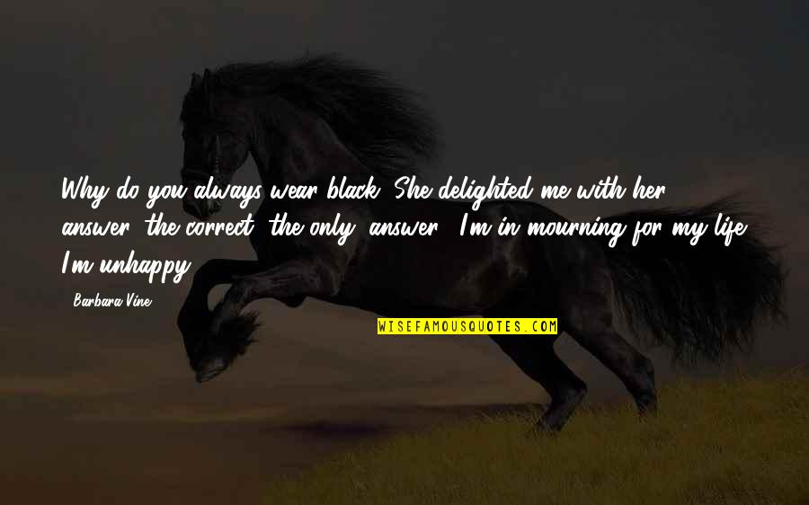 """Correct Quotes By Barbara Vine: Why do you always wear black?""""She delighted me"""