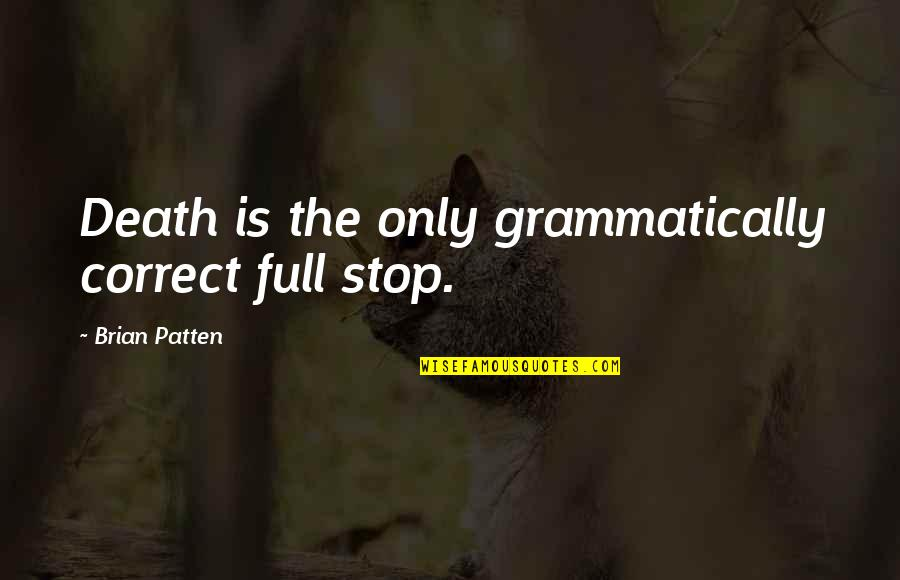 Correct Quotes By Brian Patten: Death is the only grammatically correct full stop.