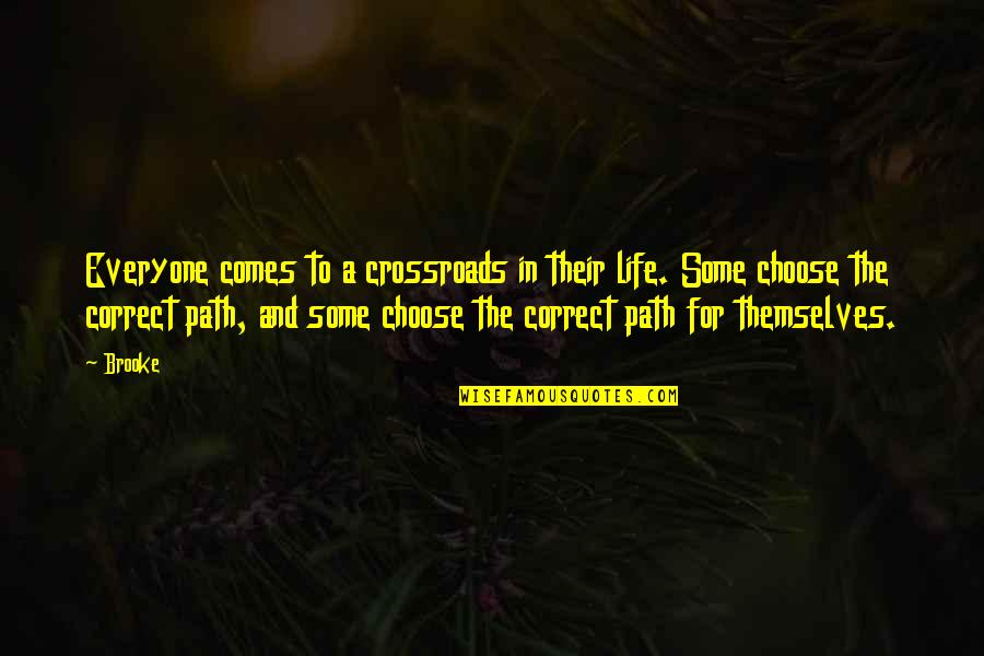 Correct Quotes By Brooke: Everyone comes to a crossroads in their life.