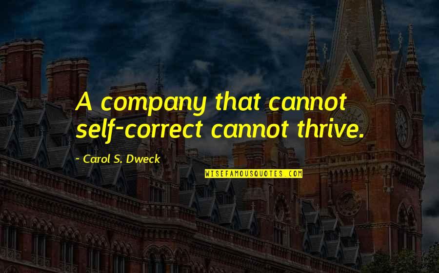 Correct Quotes By Carol S. Dweck: A company that cannot self-correct cannot thrive.